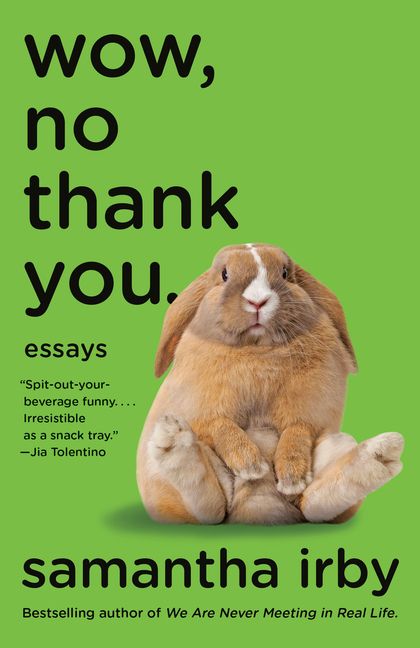 Wow, No Thank You.: Essays. Samantha Irby