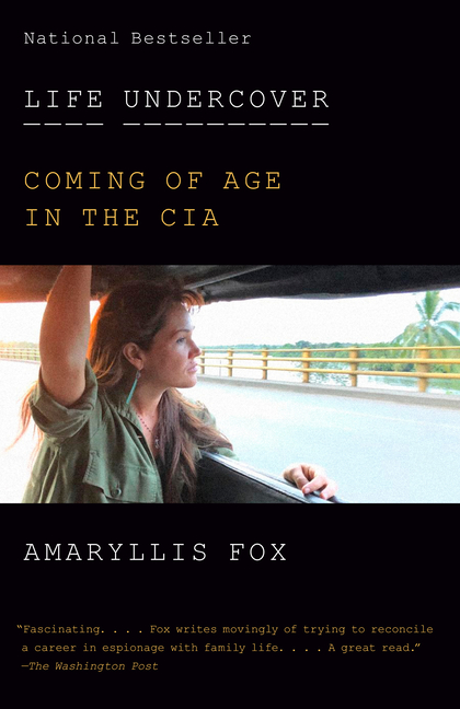 Life Undercover: Coming of Age in the CIA. Amaryllis Fox