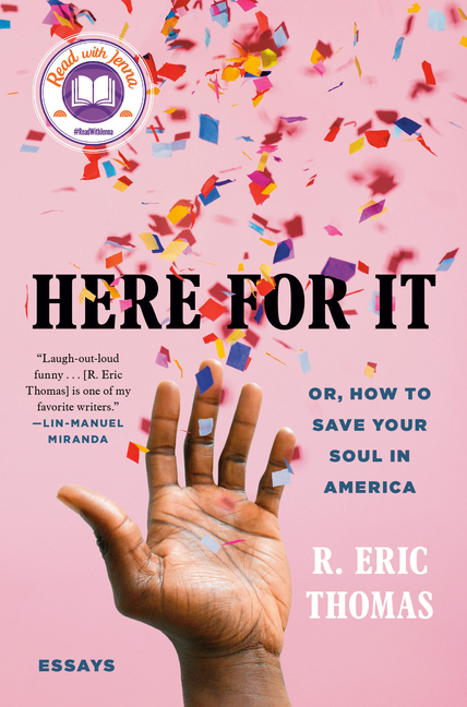 Here for It: Or, How to Save Your Soul in America; Essays. R. Eric Thomas.
