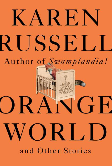 Orange World and Other Stories. Karen Russell