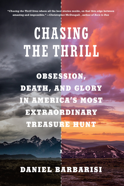 Chasing the Thrill: Obsession, Death, and Glory in America's Most Extraordinary Treasure Hunt....