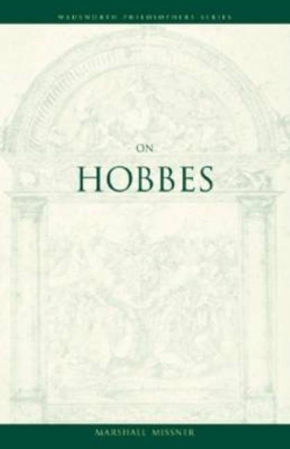 On Hobbes (A Volume in the Wadsworth Philosophers Series). Marshall Missner