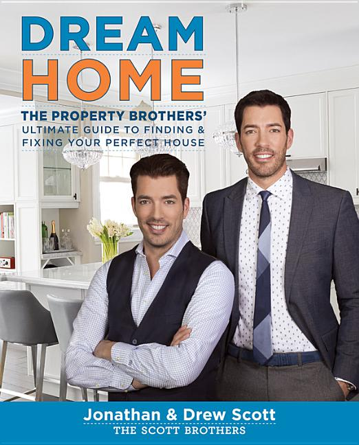 Dream Home: The Property Brothers Ultimate Guide to Finding & Fixing Your Perfect House. Drew Scott Jonathan Scott.