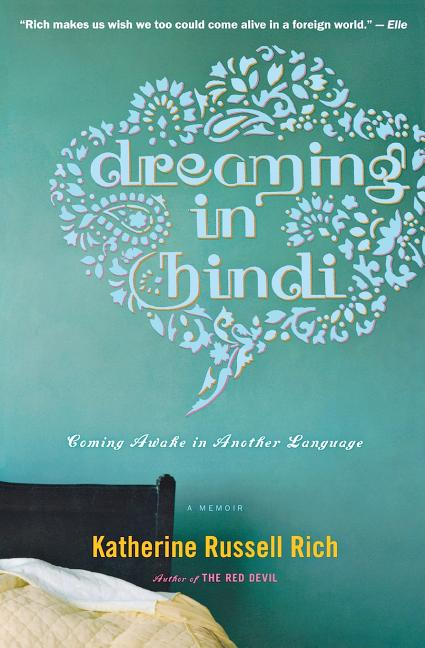 Dreaming in Hindi: Coming Awake in Another Language. Katherine Russell Rich