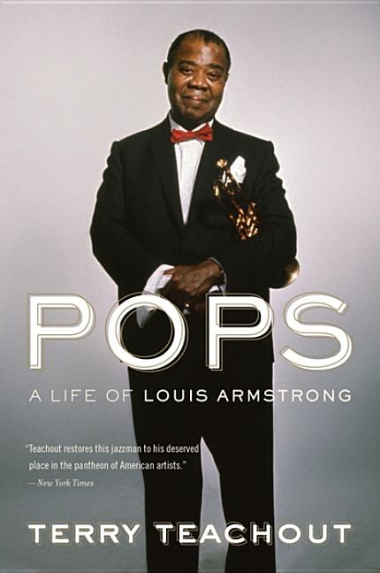 Pops: A Life of Louis Armstrong. Terry Teachout