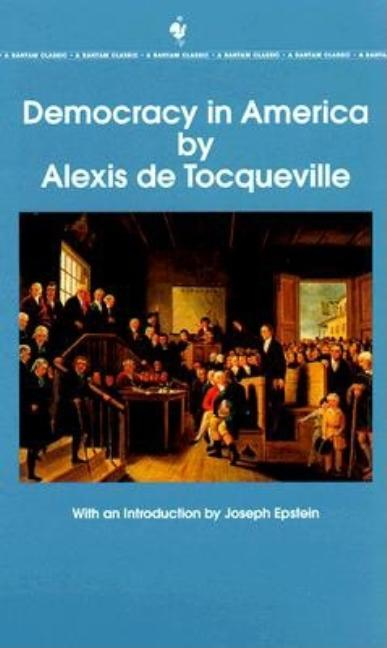 Democracy in America: The Complete and Unabridged Volumes I and II (Bantam Classics). Alexis de...