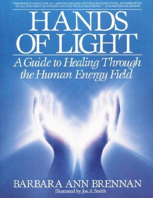 Hands of Light: A Guide to Healing Through the Human Energy Field. Barbara Brennan