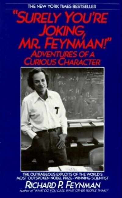 Surely You're Joking Mr. Feynman. RICHARD P. FEYNMAN