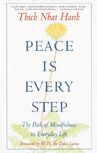 Peace Is Every Step: The Path of Mindfulness in Everyday Life. THICH NHAT HANH.