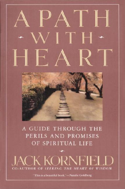 A Path with Heart: A Guide Through the Perils and Promises of Spiritual Life. JACK KORNFIELD
