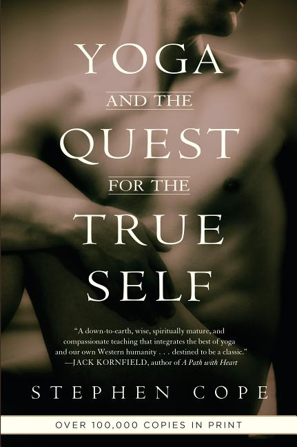 Yoga and the Quest for the True Self. STEPHEN COPE.