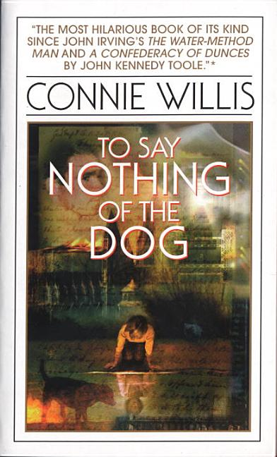 To Say Nothing of the Dog: Or How We Found the Bishop's Bird Stump at Last. Connie Willis.