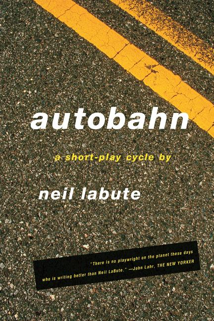 Autobahn: A Short-Play Cycle. Neil LaBute