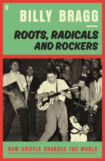 Roots, Radicals and Rockers. Billy Bragg