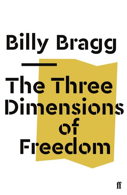 The Three Dimensions of Freedom (Faber Social). Billy Bragg