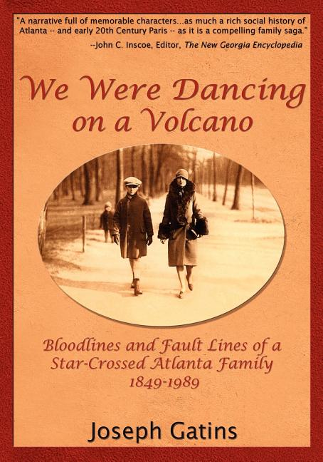 We Were Dancing on a Volcano: Bloodlines and Fault Lines of a Star-Crossed Atlanta Family,...