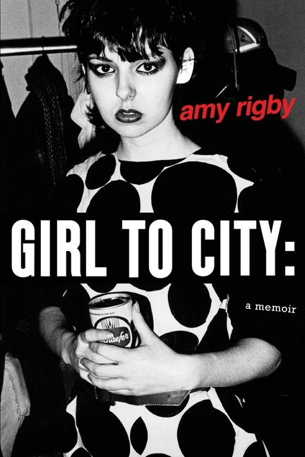 Girl To City: A Memoir. Amy Rigby.