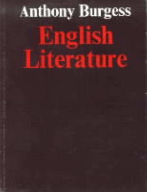 English literature: A survey for students. Anthony Burgess
