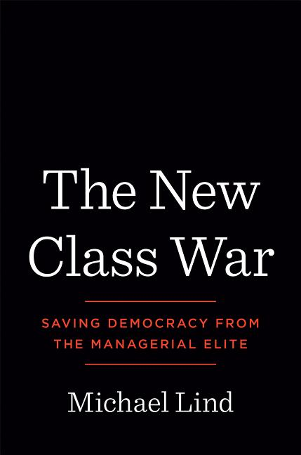 New Class War: Saving Democracy from the Managerial Elite. Michael Lind.