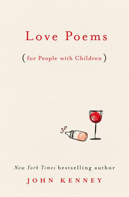Love Poems for People with Children. John Kenney