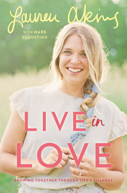 Live in Love: Growing Together Through Life's Changes. Lauren Akins, Mark, Dagostino