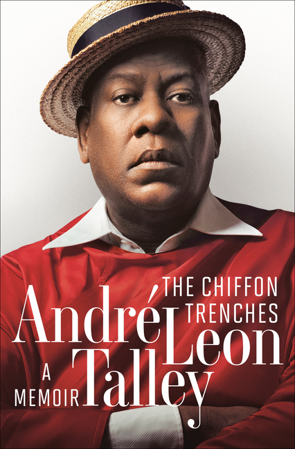The Chiffon Trenches: A Memoir. André Leon Talley.
