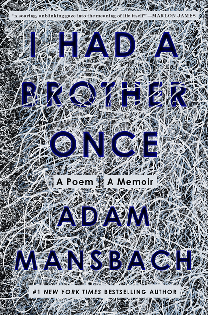 I Had a Brother Once: A Poem, A Memoir. Adam Mansbach