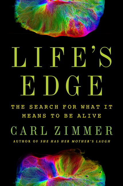 Life's Edge: The Search for What It Means to Be Alive. Carl Zimmer.