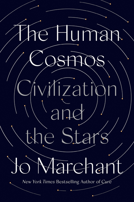 The Human Cosmos: Civilization and the Stars. Jo Marchant