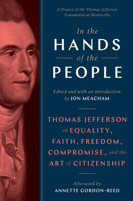 In the Hands of the People: Thomas Jefferson on Equality, Faith, Freedom, Compromise, and the Art...