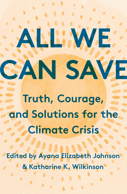 All We Can Save: Truth, Courage, and Solutions for the Climate Crisis