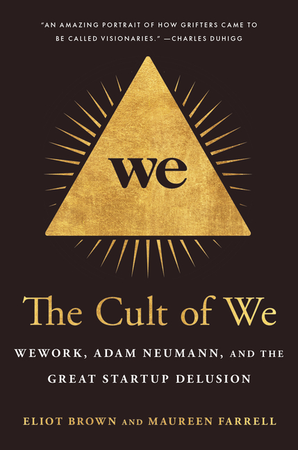 The Cult of We: WeWork, Adam Neumann, and the Great Startup Delusion. Eliot Brown, Maureen, Farrell.