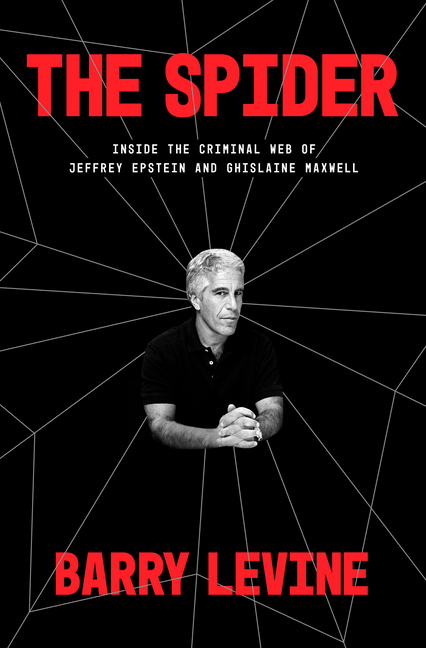 The Spider: Inside the Criminal Web of Jeffrey Epstein and Ghislaine Maxwell. Barry Levine