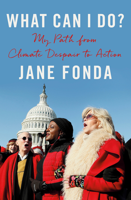 What Can I Do?: My Path from Climate Despair to Action. Jane Fonda