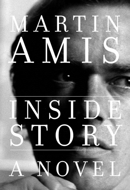Inside Story: A novel. Martin Amis