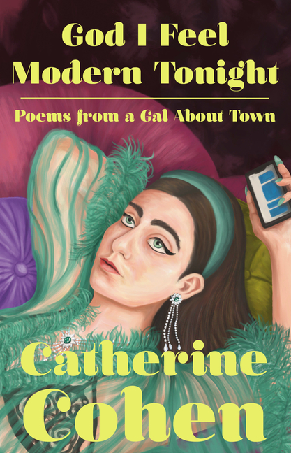 God I Feel Modern Tonight: Poems from a Gal About Town. Catherine Cohen.