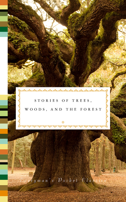 Stories of Trees, Woods, and the Forest (Everyman's Library Pocket Classics Series)