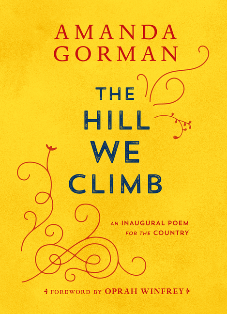 Hill We Climb: An Inaugural Poem for the Country. Amanda Gorman