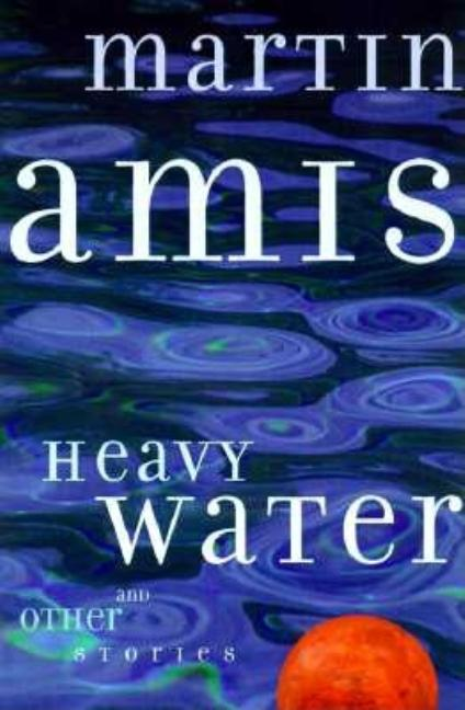 Heavy Water and Other Stories. MARTIN AMIS