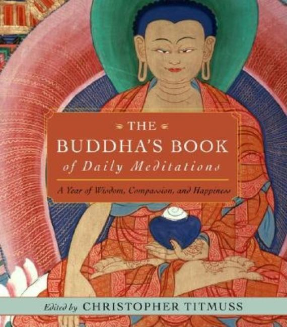 The Buddha's Book of Daily Meditations: A Year of Wisdom, Compassion, and Happiness. Christopher Titmuss.