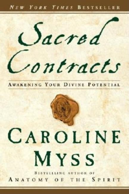 Sacred Contracts: Awakening Your Divine Potential. CAROLINE MYSS.
