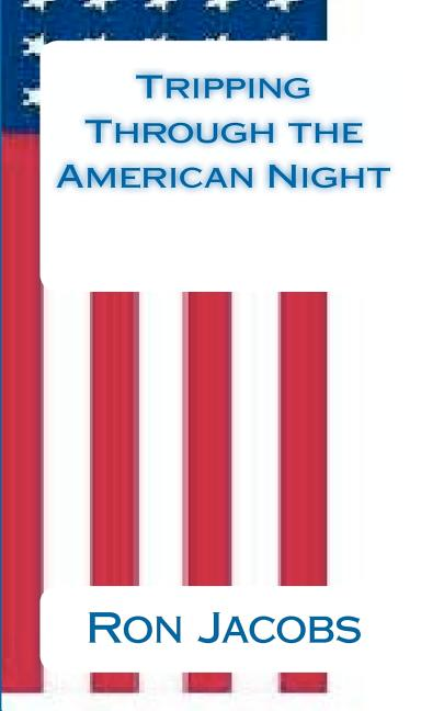 Tripping Through the American Night. Mr Ron Jacobs.