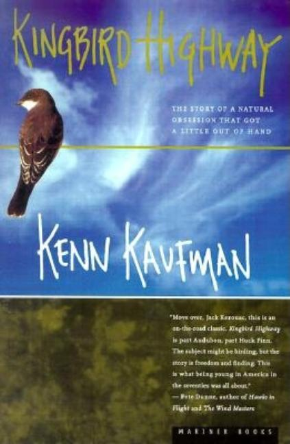 Kingbird Highway: The Story of a Natural Obsession That Got a Little Out of Hand. Kenn Kaufman.