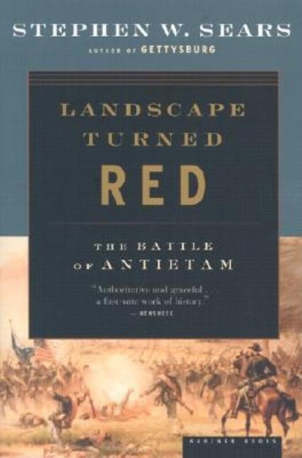 Landscape Turned Red: The Battle of Antietam. Stephen W. Sears