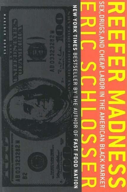 Reefer Madness: Sex, Drugs, and Cheap Labor in the American Black Market. ERIC SCHLOSSER.