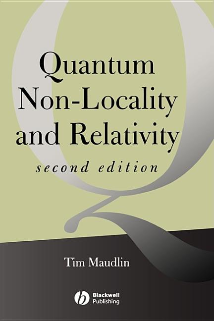 Quantum Non-Locality and Relativity: Metaphysical Intimations of Modern Physics (Aristotelian Society Monographs). Tim Maudlin.