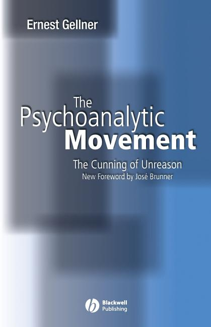 The Psychoanalytic Movement: The Cunning of Unreason. Ernest Gellner