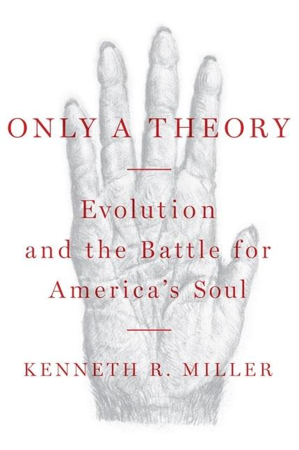 Only a Theory: Evolution and the Battle for America's Soul. KENNETH R. MILLER