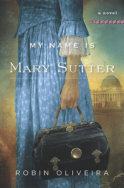 My Name Is Mary Sutter: A Novel. Robin Oliveira