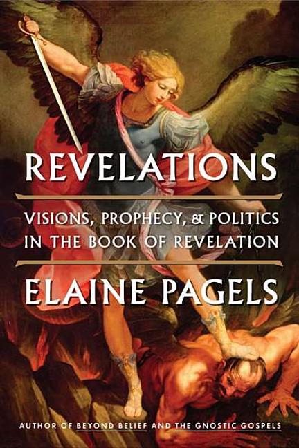 Revelations: Visions, Prophecy, and Politics in the Book of Revelation. Elaine Pagels.